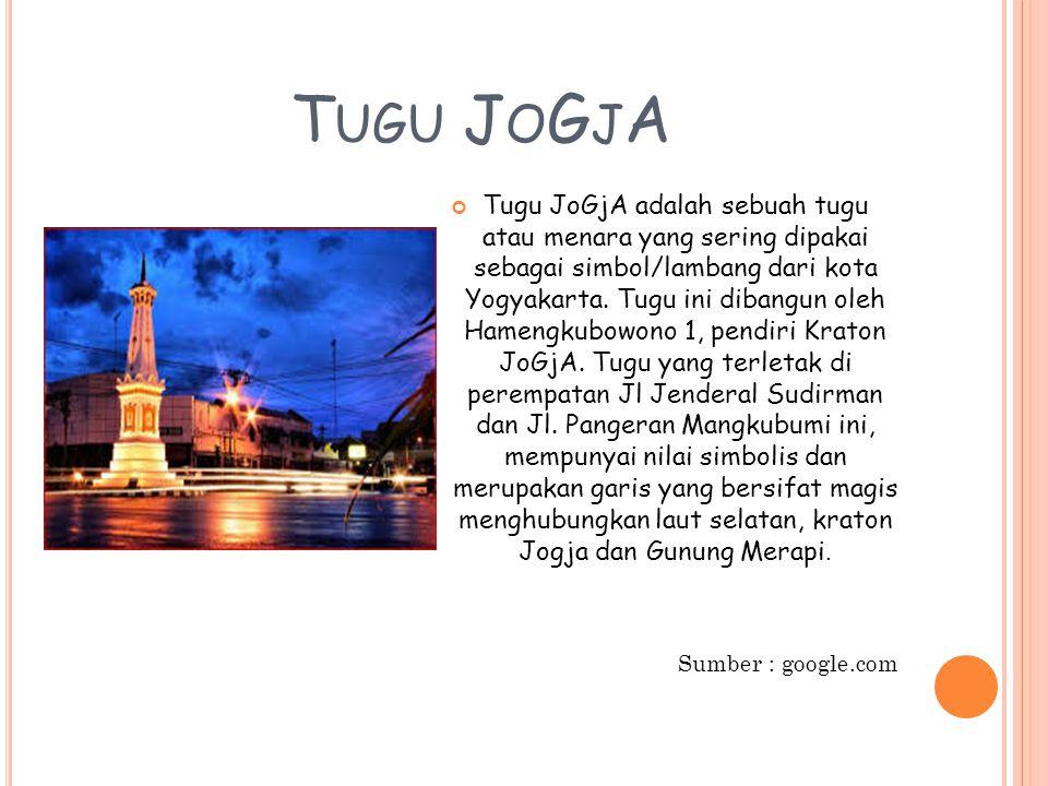 T UGU J O G J A Tugu JoGjA adalah sebuah tugu atau menara yang sering dipakai sebagai simbol/lambang dari kota Yogyakarta. Tugu ini dibangun oleh Hame