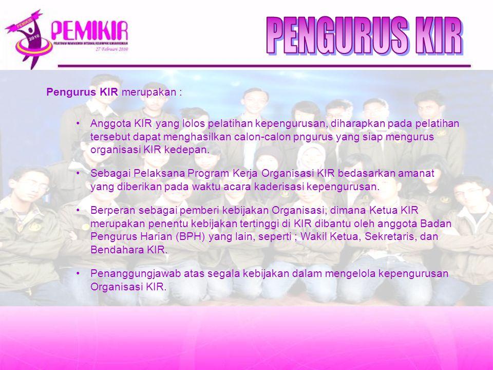 Pengurus KIR merupakan : Anggota KIR yang lolos pelatihan kepengurusan, diharapkan pada pelatihan tersebut dapat menghasilkan calon-calon pngurus yang