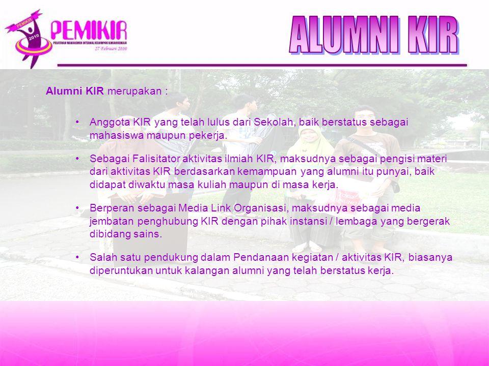 Alumni KIR merupakan : Anggota KIR yang telah lulus dari Sekolah, baik berstatus sebagai mahasiswa maupun pekerja. Sebagai Falisitator aktivitas ilmia
