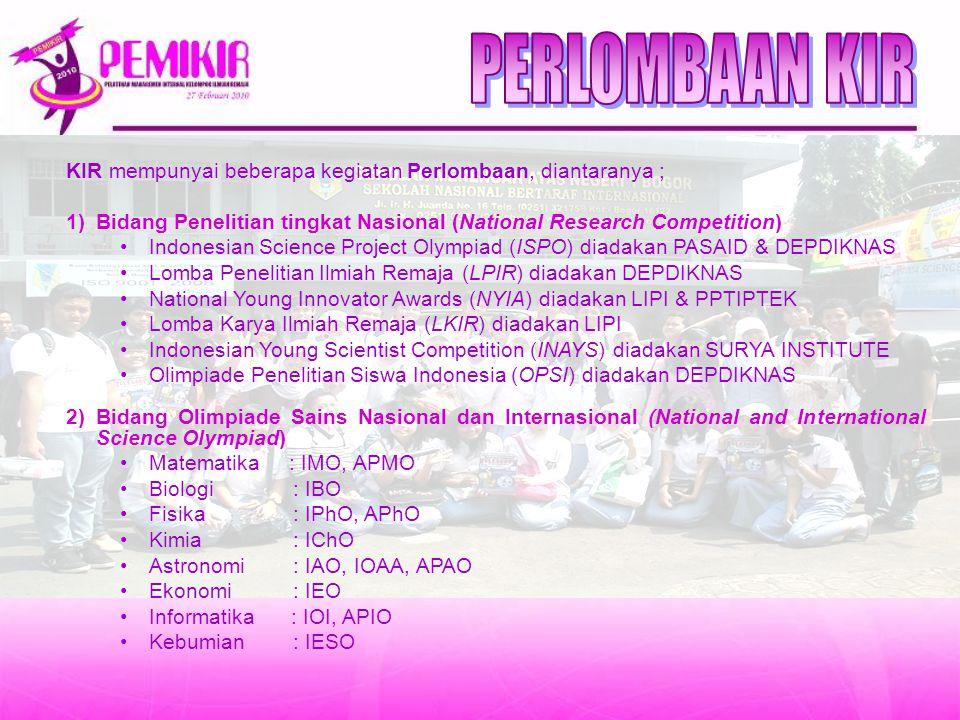 KIR mempunyai beberapa kegiatan Perlombaan, diantaranya ; 1)Bidang Penelitian tingkat Nasional (National Research Competition) Indonesian Science Proj