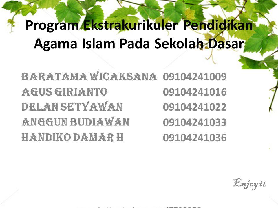 Program Ekstrakurikuler Pendidikan Agama Islam Pada Sekolah Dasar Baratama Wicaksana 09104241009 Agus Girianto 09104241016 Delan Setyawan 09104241022
