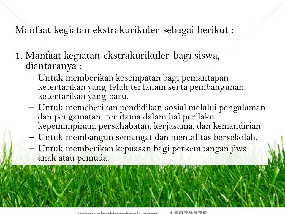 Manfaat kegiatan ekstrakurikuler sebagai berikut : 1. Manfaat kegiatan ekstrakurikuler bagi siswa, diantaranya : – Untuk memberikan kesempatan bagi pe