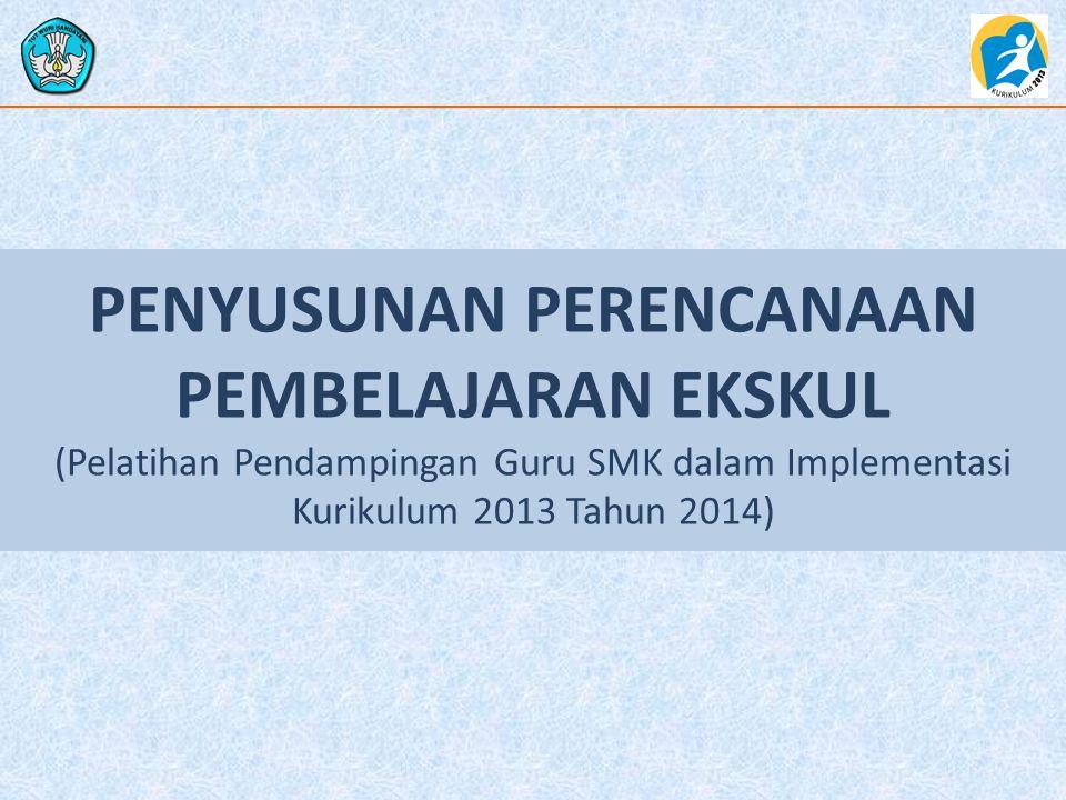 PENYUSUNAN PERENCANAAN PEMBELAJARAN EKSKUL (Pelatihan Pendampingan Guru SMK dalam Implementasi Kurikulum 2013 Tahun 2014)
