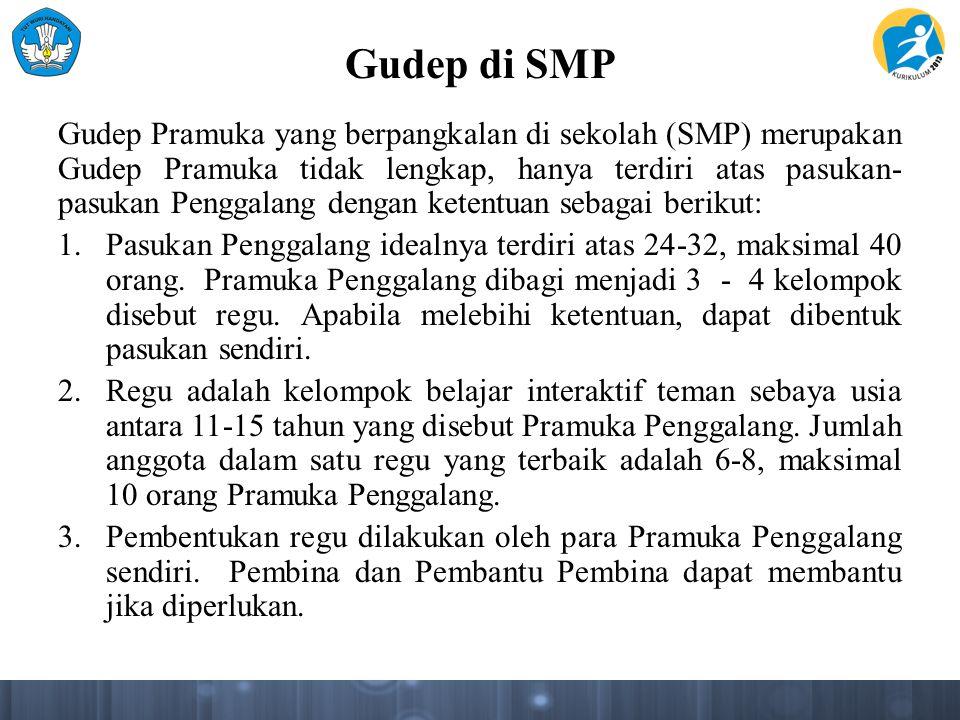 Gudep di SMP Gudep Pramuka yang berpangkalan di sekolah (SMP) merupakan Gudep Pramuka tidak lengkap, hanya terdiri atas pasukan- pasukan Penggalang de
