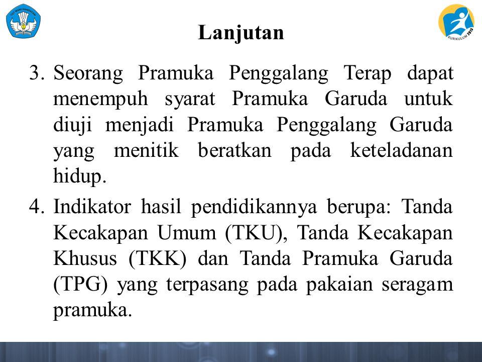 Lanjutan 3.Seorang Pramuka Penggalang Terap dapat menempuh syarat Pramuka Garuda untuk diuji menjadi Pramuka Penggalang Garuda yang menitik beratkan p