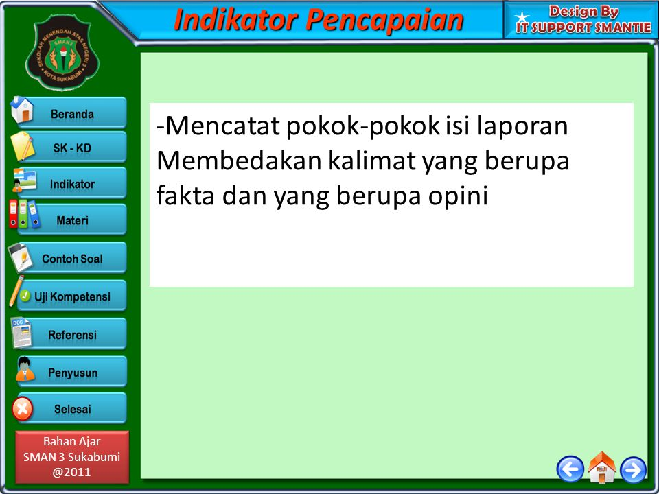 Bahan Ajar SMAN 3 Sukabumi @2011 Bahan Ajar SMAN 3 Sukabumi @2011 Indikator Pencapaian -Mencatat pokok-pokok isi laporan Membedakan kalimat yang berup