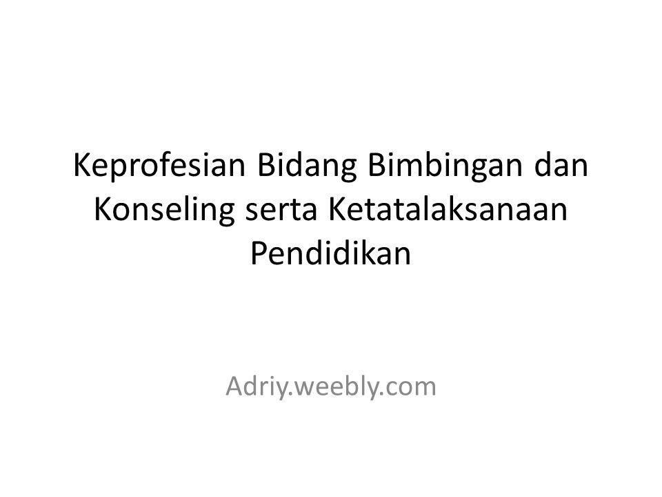 Keprofesian Bidang Bimbingan dan Konseling serta Ketatalaksanaan Pendidikan Adriy.weebly.com