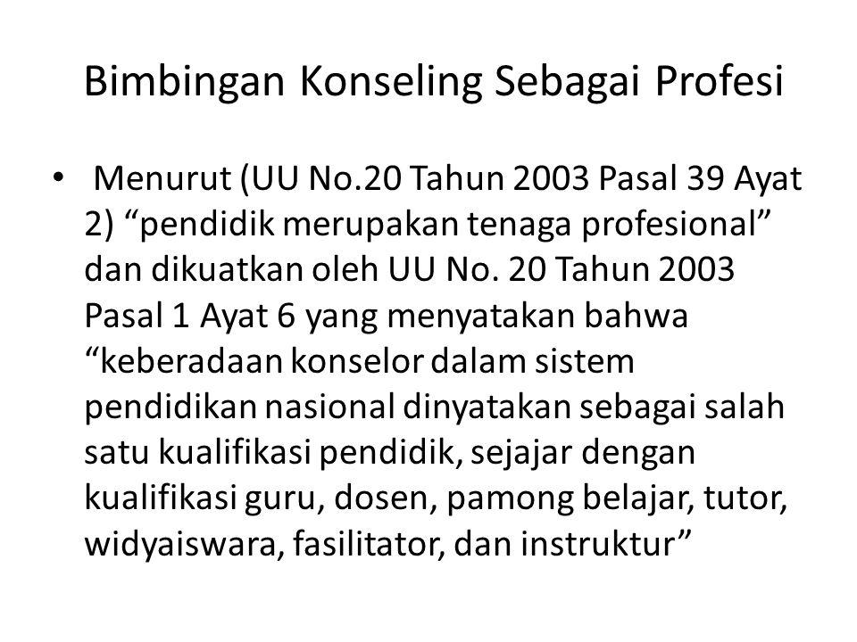 """Bimbingan Konseling Sebagai Profesi Menurut (UU No.20 Tahun 2003 Pasal 39 Ayat 2) """"pendidik merupakan tenaga profesional"""" dan dikuatkan oleh UU No. 20"""