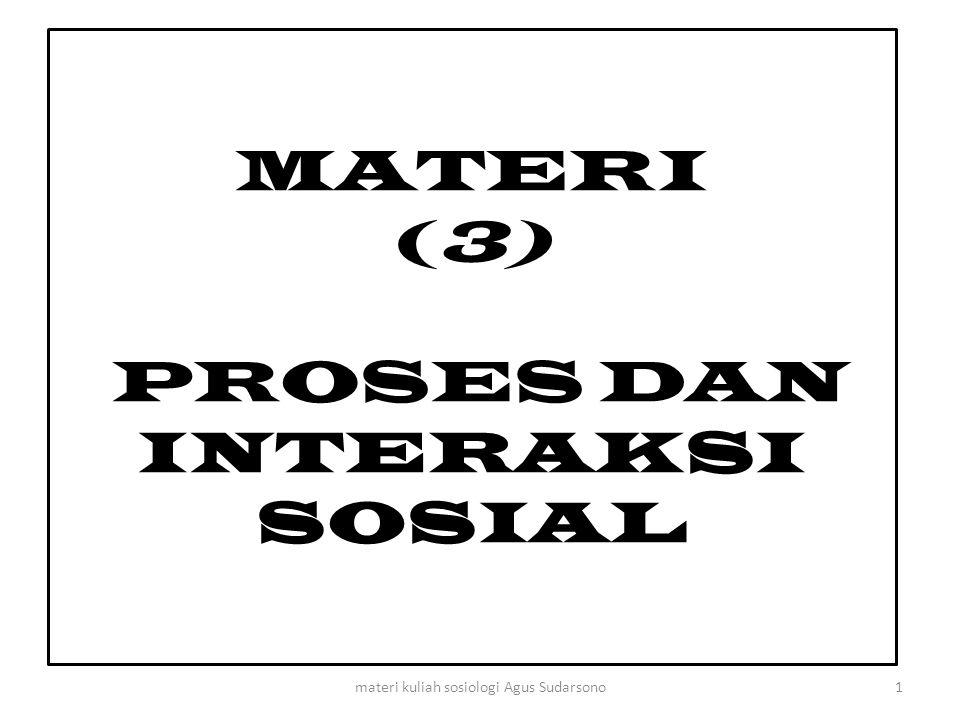 MATERI (3) PROSES DAN INTERAKSI SOSIAL 1materi kuliah sosiologi Agus Sudarsono