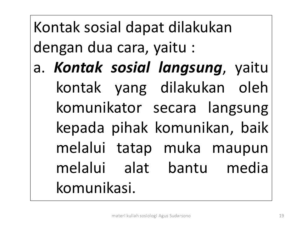 Kontak sosial dapat dilakukan dengan dua cara, yaitu : a. Kontak sosial langsung, yaitu kontak yang dilakukan oleh komunikator secara langsung kepada