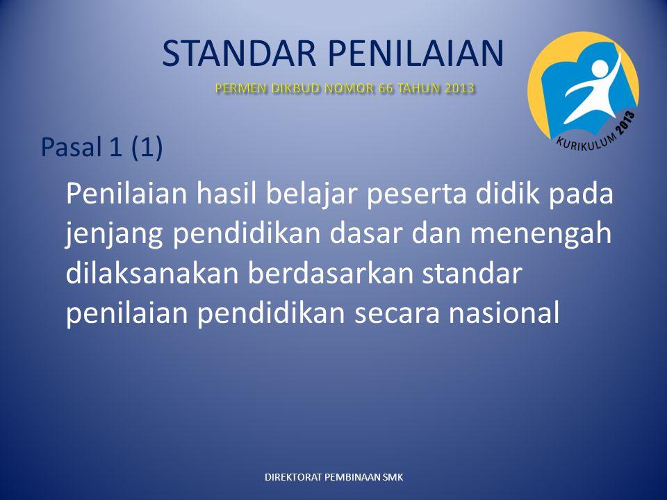 STANDAR PENILAIAN Pasal 1 (1) Penilaian hasil belajar peserta didik pada jenjang pendidikan dasar dan menengah dilaksanakan berdasarkan standar penilaian pendidikan secara nasional DIREKTORAT PEMBINAAN SMK