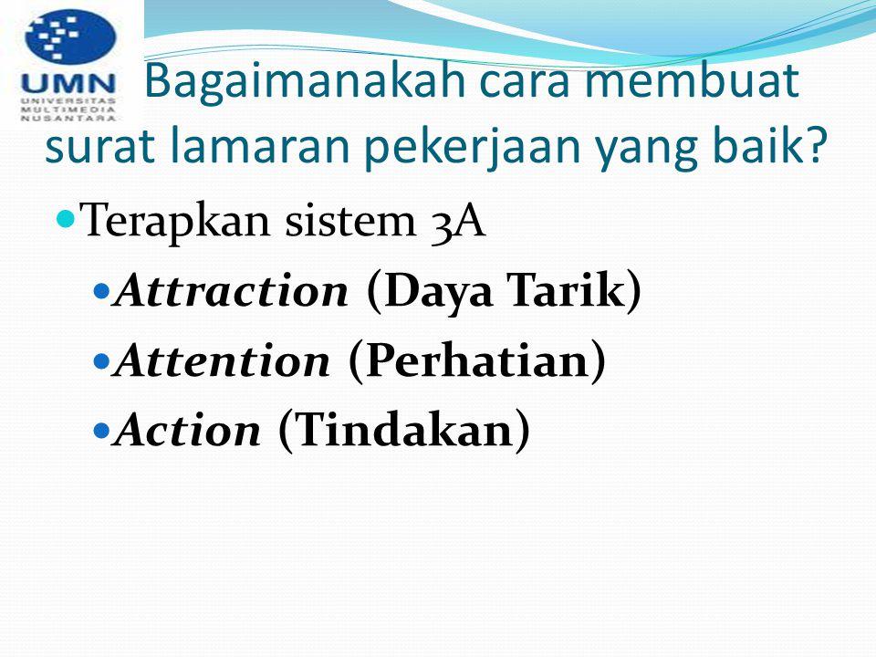 Bagaimanakah cara membuat surat lamaran pekerjaan yang baik? Terapkan sistem 3A Attraction (Daya Tarik) Attention (Perhatian) Action (Tindakan)