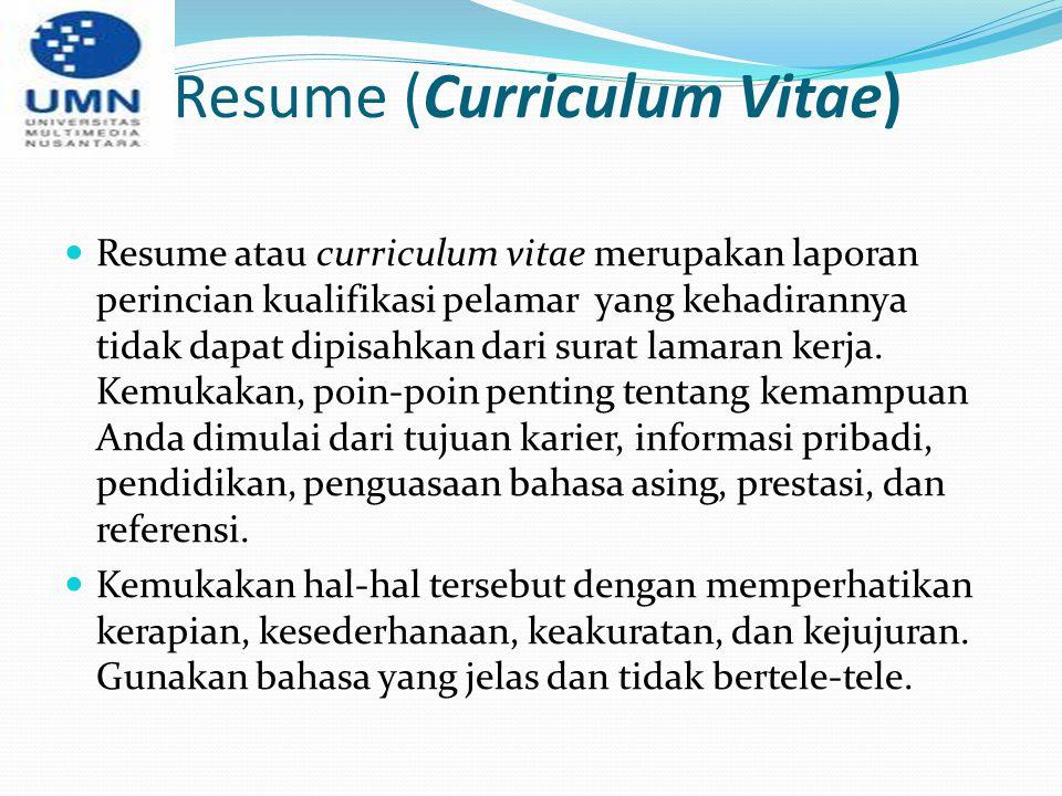 Resume (Curriculum Vitae) Resume atau curriculum vitae merupakan laporan perincian kualifikasi pelamar yang kehadirannya tidak dapat dipisahkan dari s