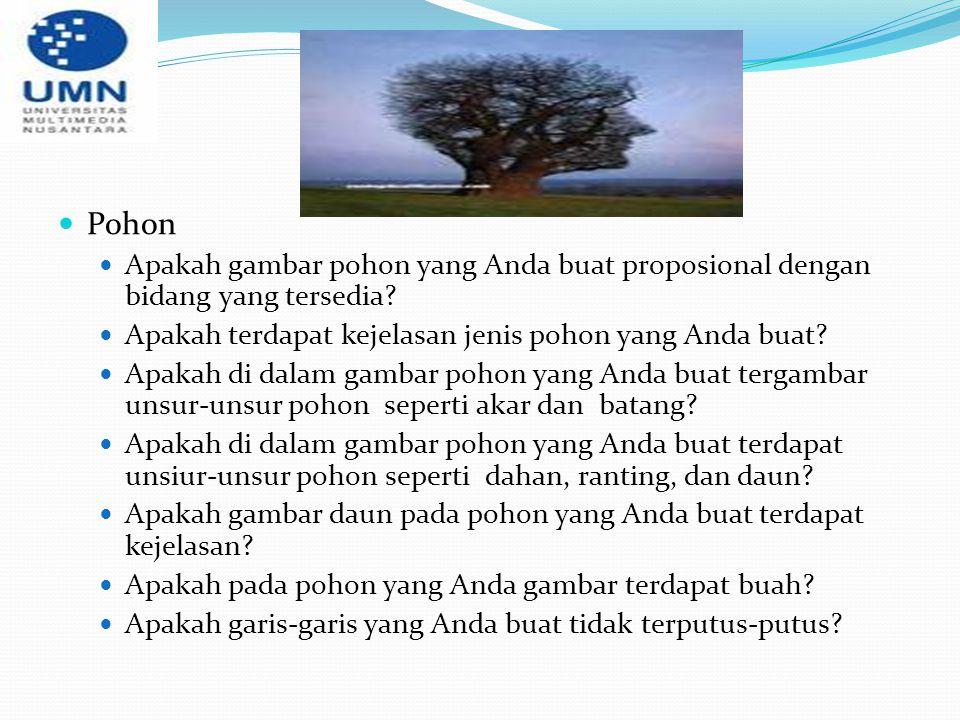 Pohon Apakah gambar pohon yang Anda buat proposional dengan bidang yang tersedia? Apakah terdapat kejelasan jenis pohon yang Anda buat? Apakah di dala