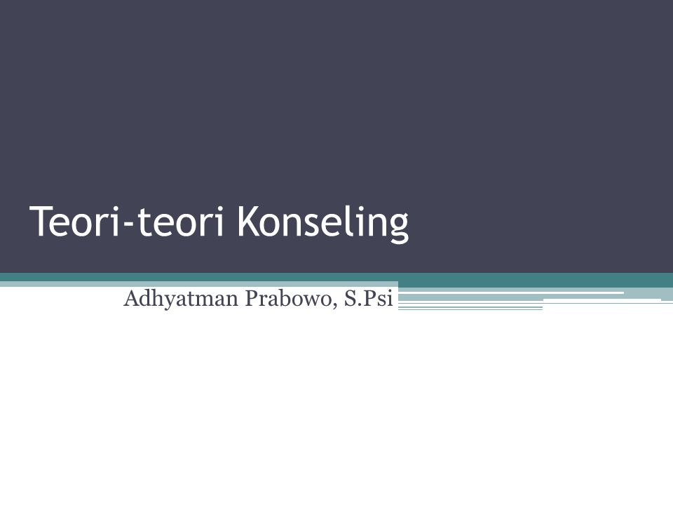 Teori-teori Konseling Adhyatman Prabowo, S.Psi