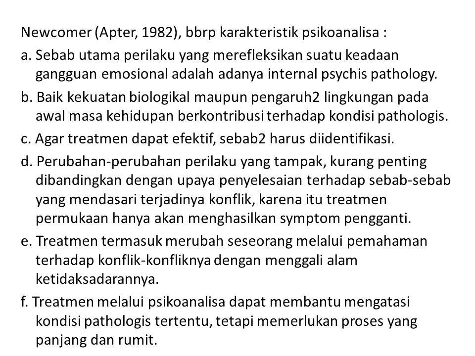 Newcomer (Apter, 1982), bbrp karakteristik psikoanalisa : a. Sebab utama perilaku yang merefleksikan suatu keadaan gangguan emosional adalah adanya in
