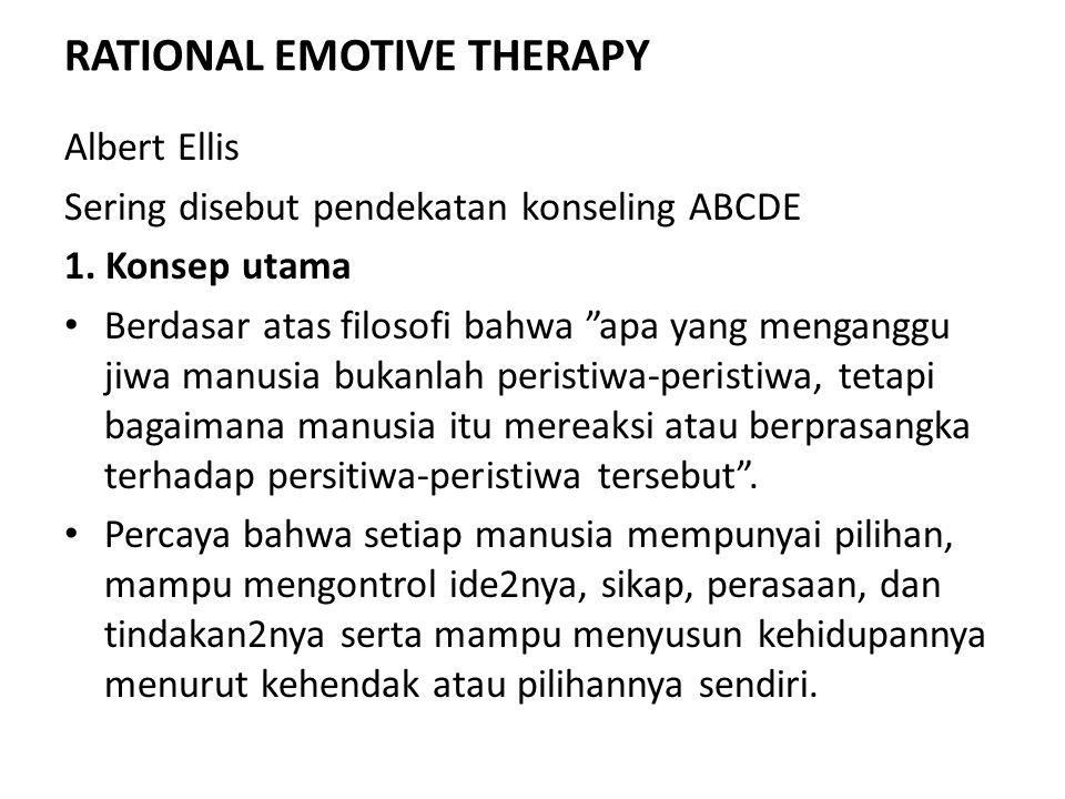 """RATIONAL EMOTIVE THERAPY Albert Ellis Sering disebut pendekatan konseling ABCDE 1. Konsep utama Berdasar atas filosofi bahwa """"apa yang menganggu jiwa"""