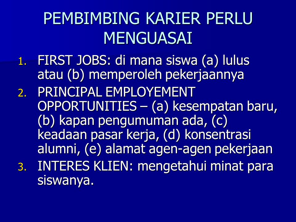 PEMBIMBING KARIER PERLU MENGUASAI 1. FIRST JOBS: di mana siswa (a) lulus atau (b) memperoleh pekerjaannya 2. PRINCIPAL EMPLOYEMENT OPPORTUNITIES – (a)