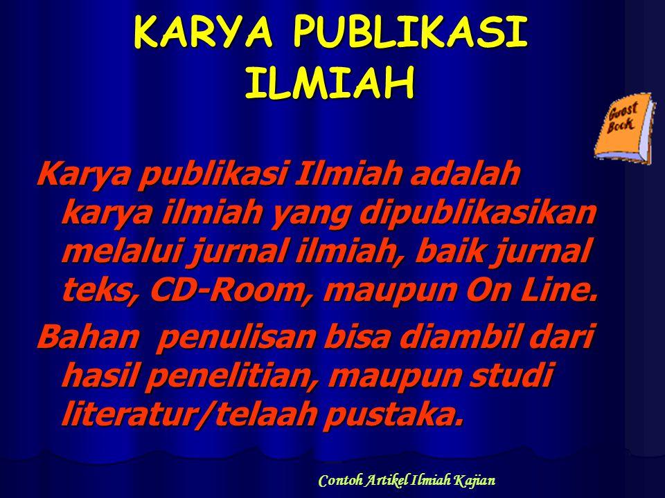 KARYA PUBLIKASI ILMIAH Karya publikasi Ilmiah adalah karya ilmiah yang dipublikasikan melalui jurnal ilmiah, baik jurnal teks, CD-Room, maupun On Line.