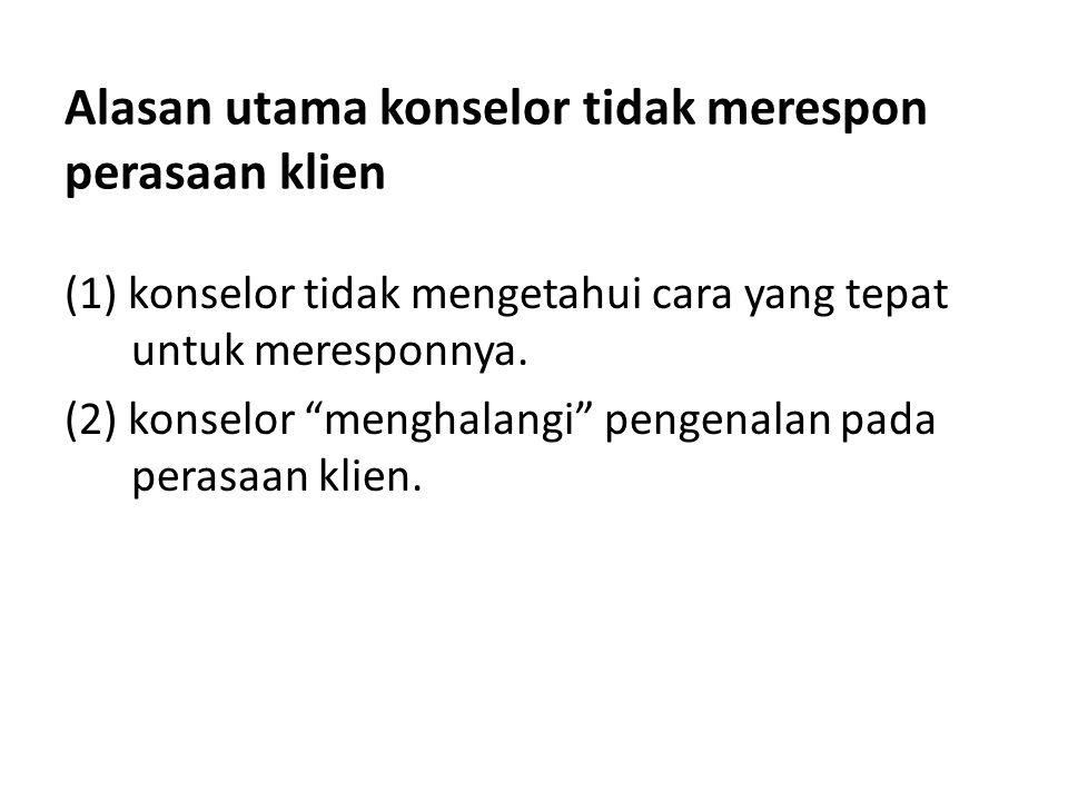 """Alasan utama konselor tidak merespon perasaan klien (1) konselor tidak mengetahui cara yang tepat untuk meresponnya. (2) konselor """"menghalangi"""" pengen"""
