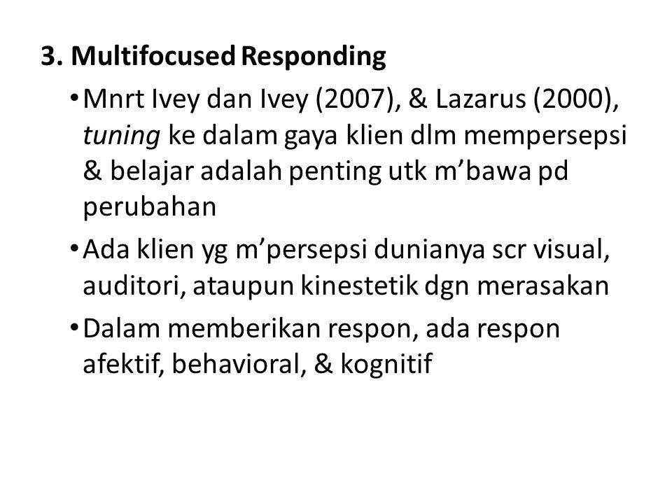 3. Multifocused Responding Mnrt Ivey dan Ivey (2007), & Lazarus (2000), tuning ke dalam gaya klien dlm mempersepsi & belajar adalah penting utk m'bawa