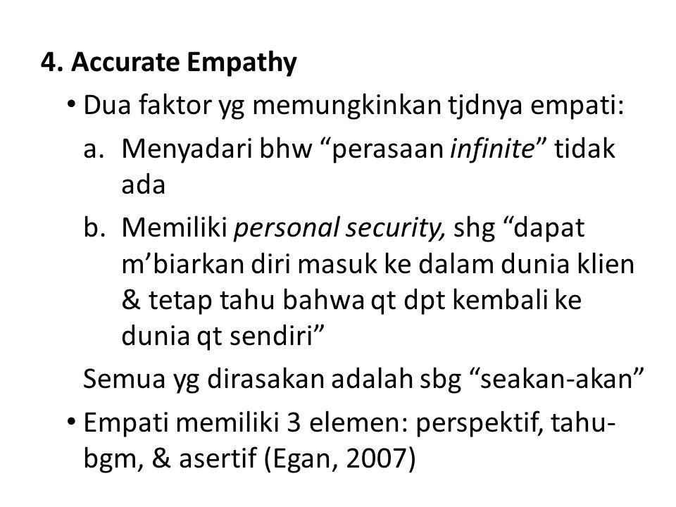 """4. Accurate Empathy Dua faktor yg memungkinkan tjdnya empati: a.Menyadari bhw """"perasaan infinite"""" tidak ada b.Memiliki personal security, shg """"dapat m"""