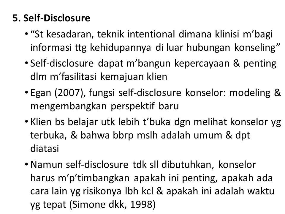 """5. Self-Disclosure """"St kesadaran, teknik intentional dimana klinisi m'bagi informasi ttg kehidupannya di luar hubungan konseling"""" Self-disclosure dapa"""