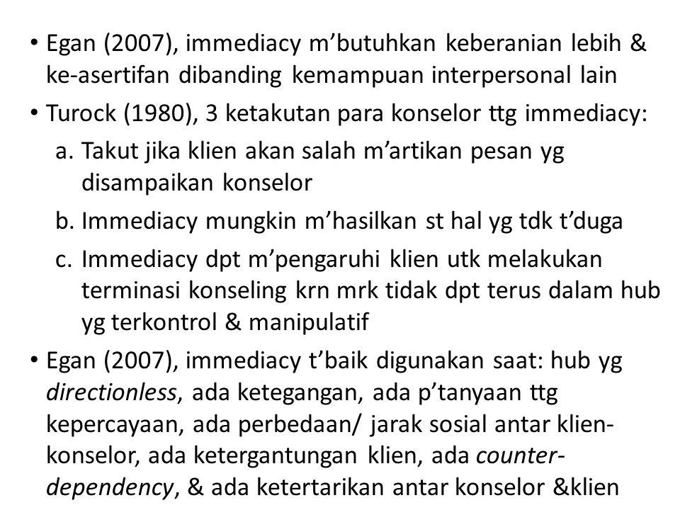 Egan (2007), immediacy m'butuhkan keberanian lebih & ke-asertifan dibanding kemampuan interpersonal lain Turock (1980), 3 ketakutan para konselor ttg