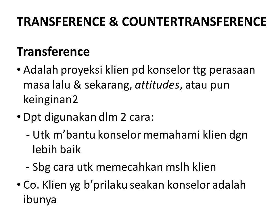 TRANSFERENCE & COUNTERTRANSFERENCE Transference Adalah proyeksi klien pd konselor ttg perasaan masa lalu & sekarang, attitudes, atau pun keinginan2 Dp
