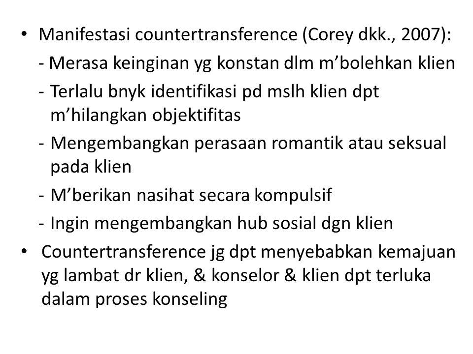 Manifestasi countertransference (Corey dkk., 2007): - Merasa keinginan yg konstan dlm m'bolehkan klien -Terlalu bnyk identifikasi pd mslh klien dpt m'