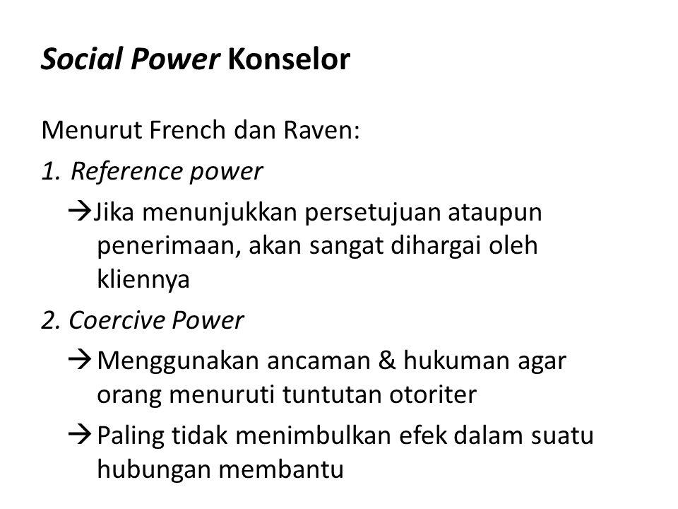 Social Power Konselor Menurut French dan Raven: 1.Reference power  Jika menunjukkan persetujuan ataupun penerimaan, akan sangat dihargai oleh klienny