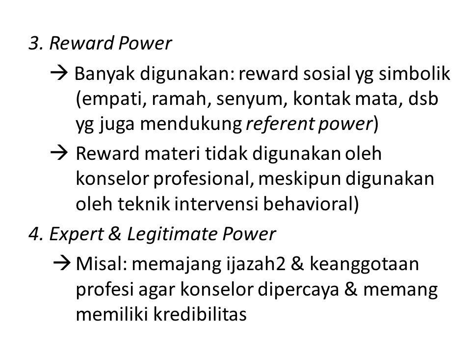 3. Reward Power  Banyak digunakan: reward sosial yg simbolik (empati, ramah, senyum, kontak mata, dsb yg juga mendukung referent power)  Reward mate