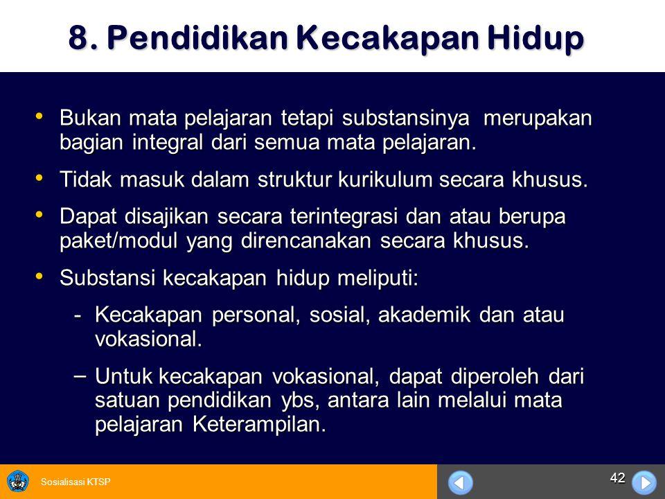 Sosialisasi KTSP 42 8. Pendidikan Kecakapan Hidup Bukan mata pelajaran tetapi substansinya merupakan bagian integral dari semua mata pelajaran. Bukan