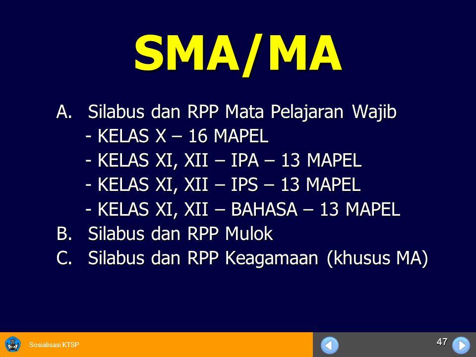 Sosialisasi KTSP 47 SMA/MA A.Silabus dan RPP Mata Pelajaran Wajib - KELAS X – 16 MAPEL - KELAS X – 16 MAPEL - KELAS XI, XII – IPA – 13 MAPEL - KELAS X