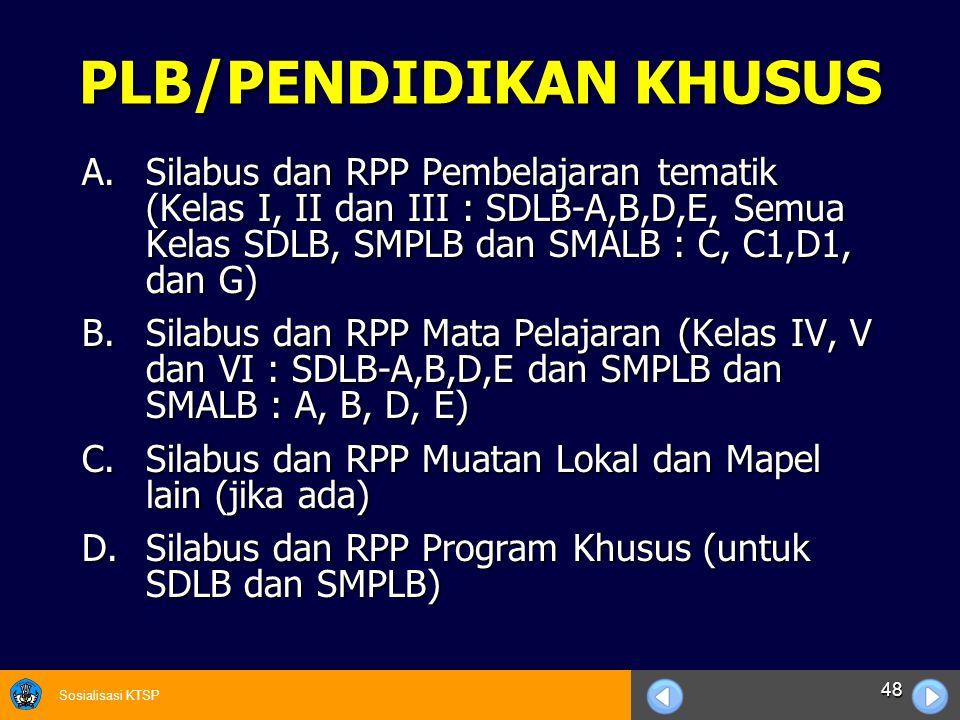 Sosialisasi KTSP 48 PLB/PENDIDIKAN KHUSUS A.Silabus dan RPP Pembelajaran tematik (Kelas I, II dan III : SDLB-A,B,D,E, Semua Kelas SDLB, SMPLB dan SMAL