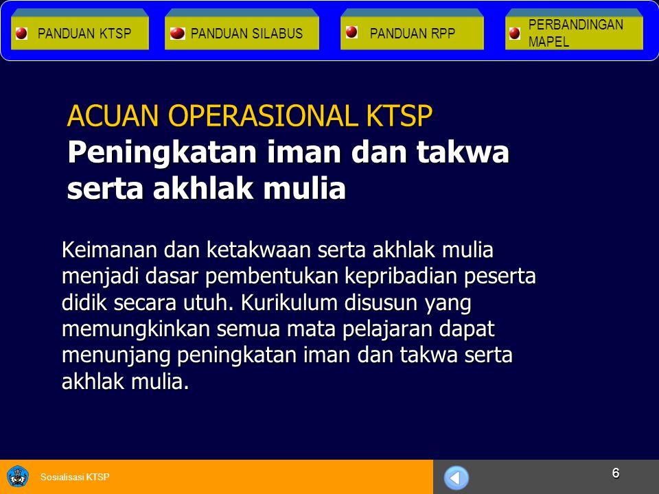 Sosialisasi KTSP 6 Keimanan dan ketakwaan serta akhlak mulia menjadi dasar pembentukan kepribadian peserta didik secara utuh. Kurikulum disusun yang m