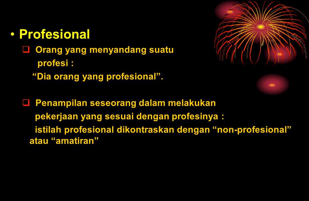 """Profesional  Orang yang menyandang suatu profesi : """"Dia orang yang profesional"""".  Penampilan seseorang dalam melakukan pekerjaan yang sesuai dengan"""