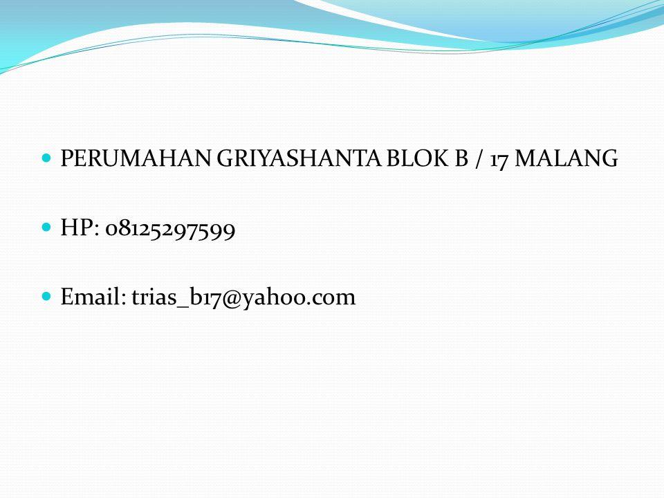 PERUMAHAN GRIYASHANTA BLOK B / 17 MALANG HP: 08125297599 Email: trias_b17@yahoo.com