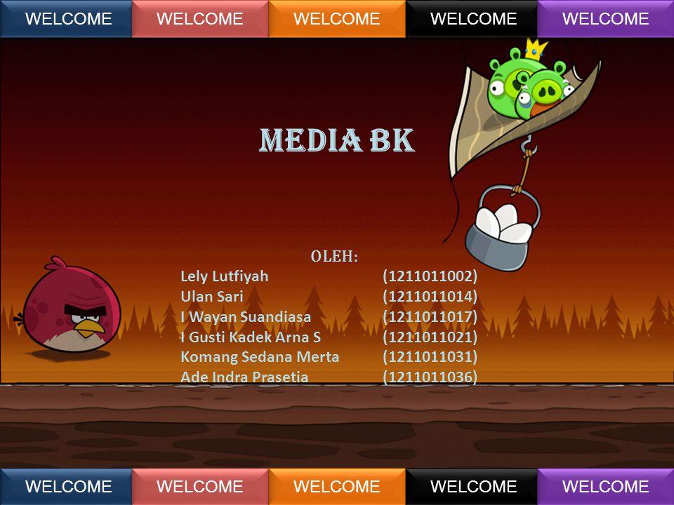 MEDIA bk OLEH: Lely Lutfiyah(1211011002) Ulan Sari(1211011014) I Wayan Suandiasa(1211011017) I Gusti Kadek Arna S(1211011021) Komang Sedana Merta(1211011031) Ade Indra Prasetia(1211011036) WELCOME