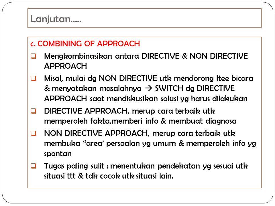 Lanjutan….. c. COMBINING OF APPROACH  Mengkombinasikan antara DIRECTIVE & NON DIRECTIVE APPROACH  Misal, mulai dg NON DIRECTIVE utk mendorong Itee b
