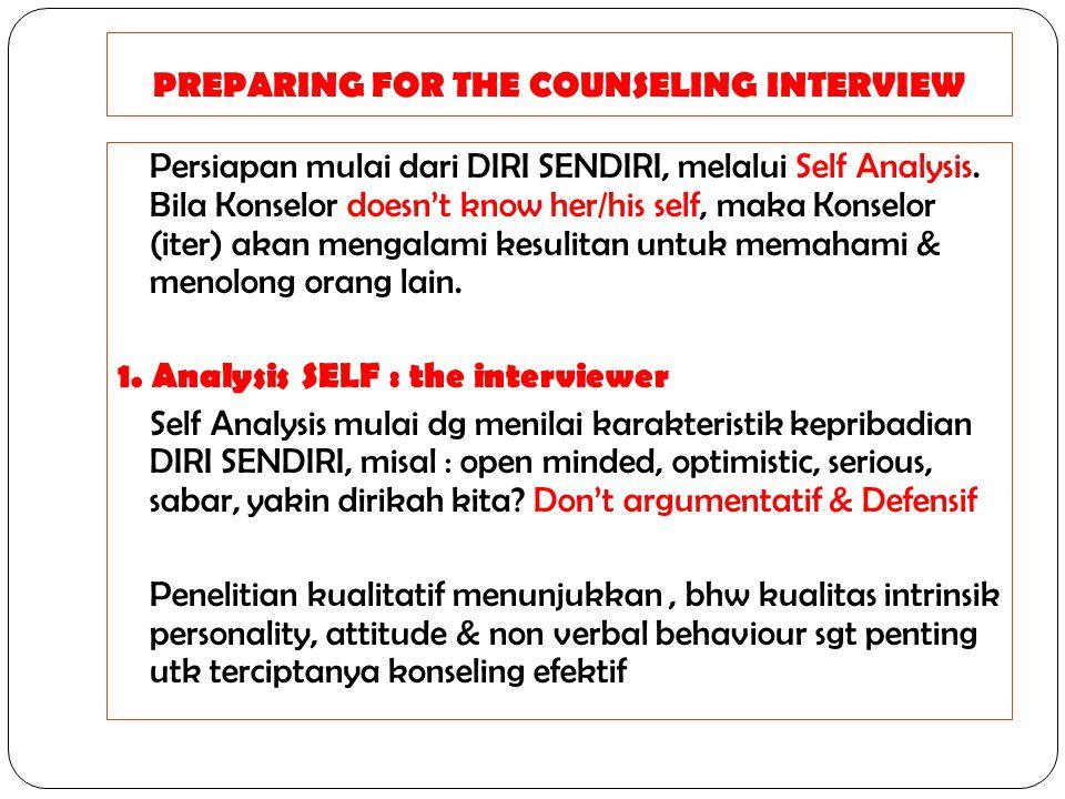 PREPARING FOR THE COUNSELING INTERVIEW Persiapan mulai dari DIRI SENDIRI, melalui Self Analysis. Bila Konselor doesn't know her/his self, maka Konselo