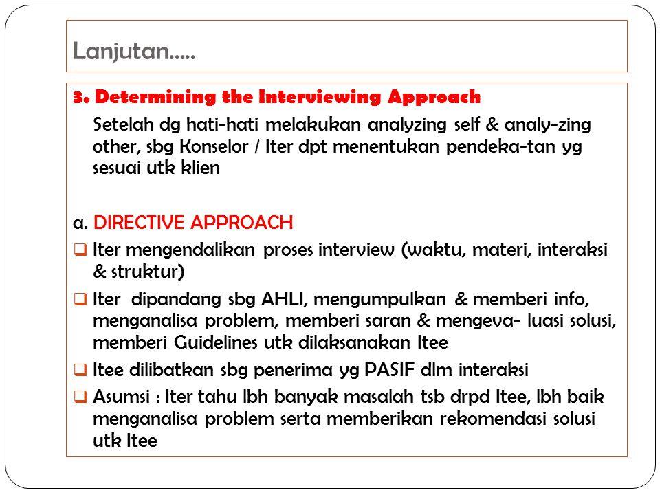 Lanjutan….. 3. Determining the Interviewing Approach Setelah dg hati-hati melakukan analyzing self & analy-zing other, sbg Konselor / Iter dpt menentu