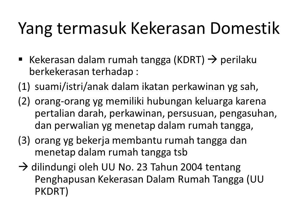 Yang termasuk Kekerasan Domestik  Kekerasan dalam rumah tangga (KDRT)  perilaku berkekerasan terhadap : (1)suami/istri/anak dalam ikatan perkawinan