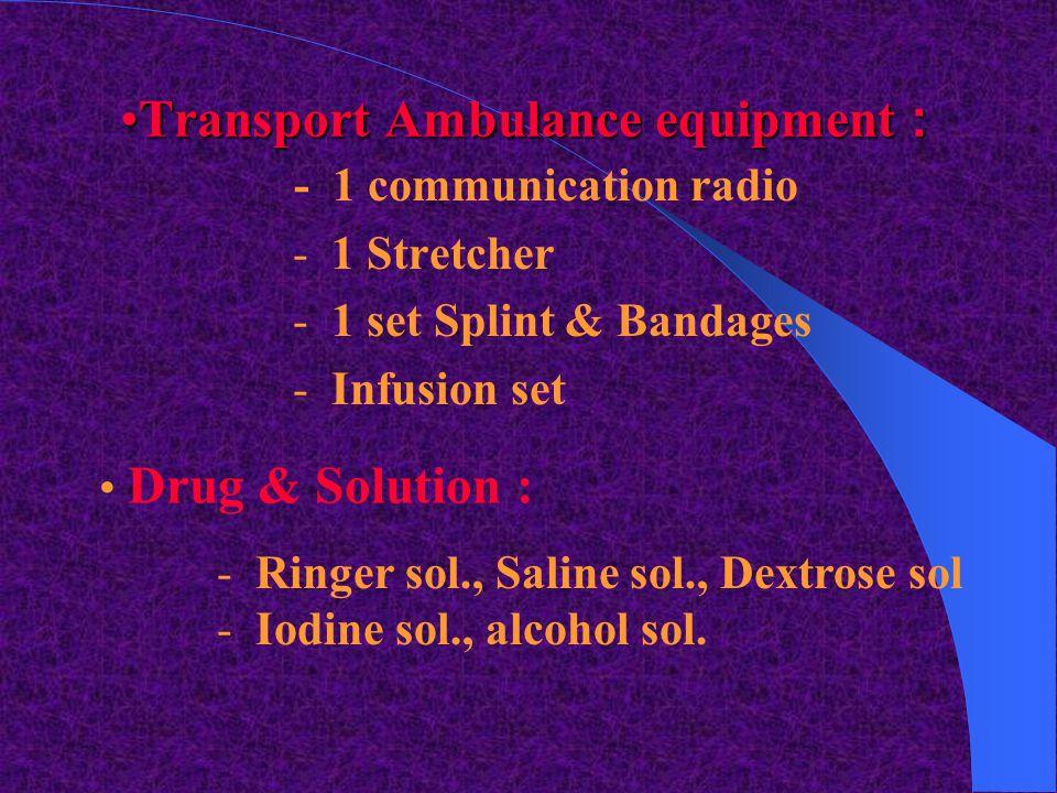  2. Transport Ambulance =>  Transport Ambulance Crew : - 1 medical doctor - 2 nurses - 1 driver