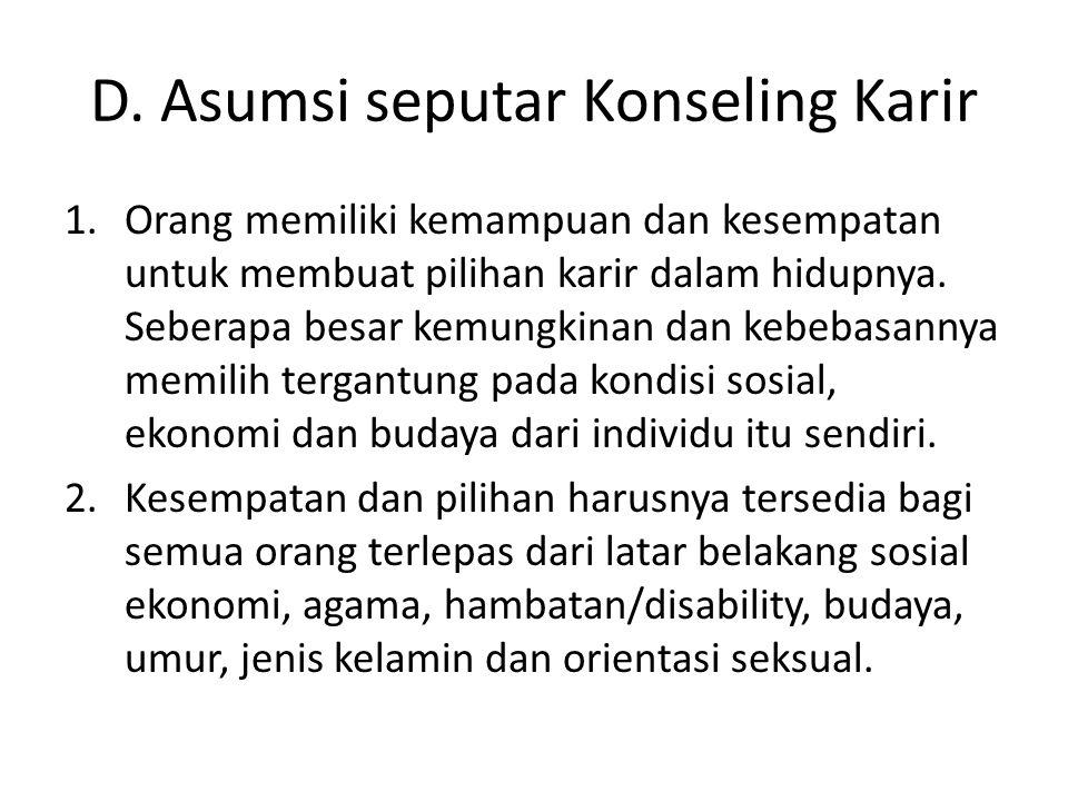 D. Asumsi seputar Konseling Karir 1.Orang memiliki kemampuan dan kesempatan untuk membuat pilihan karir dalam hidupnya. Seberapa besar kemungkinan dan