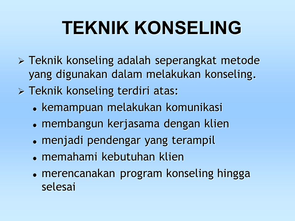 TEKNIK KONSELING  Teknik konseling adalah seperangkat metode yang digunakan dalam melakukan konseling.  Teknik konseling terdiri atas: kemampuan mel