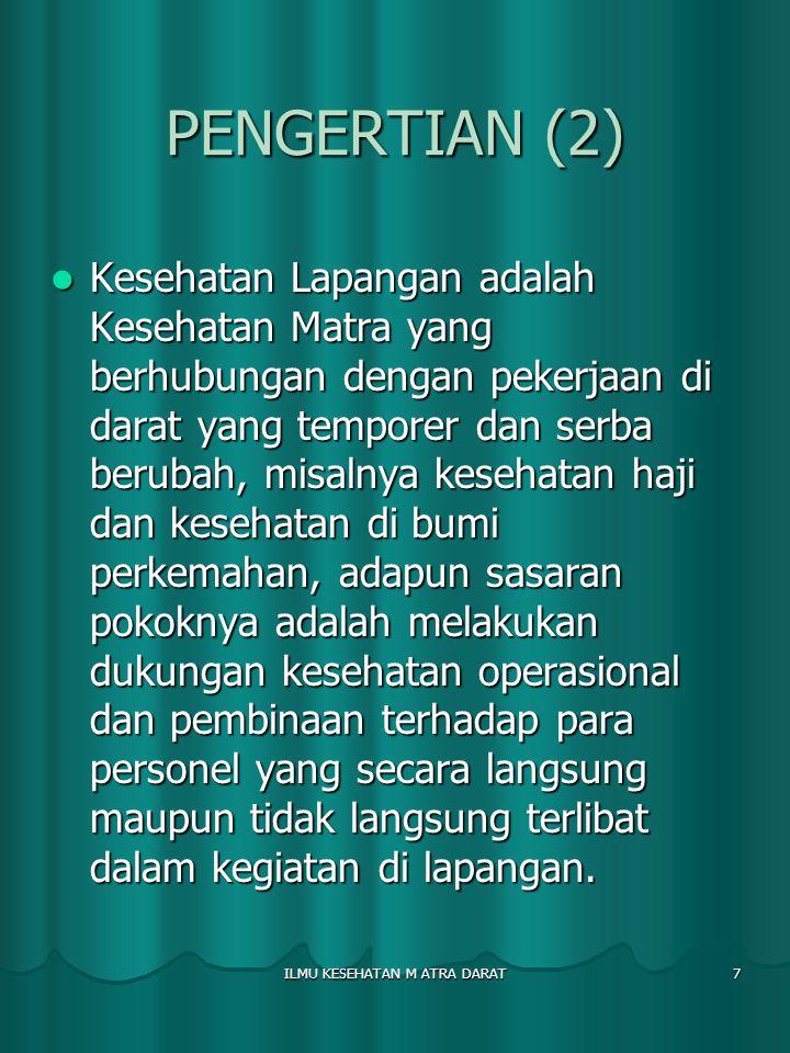 ILMU KESEHATAN M ATRA DARAT 7 PENGERTIAN (2) Kesehatan Lapangan adalah Kesehatan Matra yang berhubungan dengan pekerjaan di darat yang temporer dan se