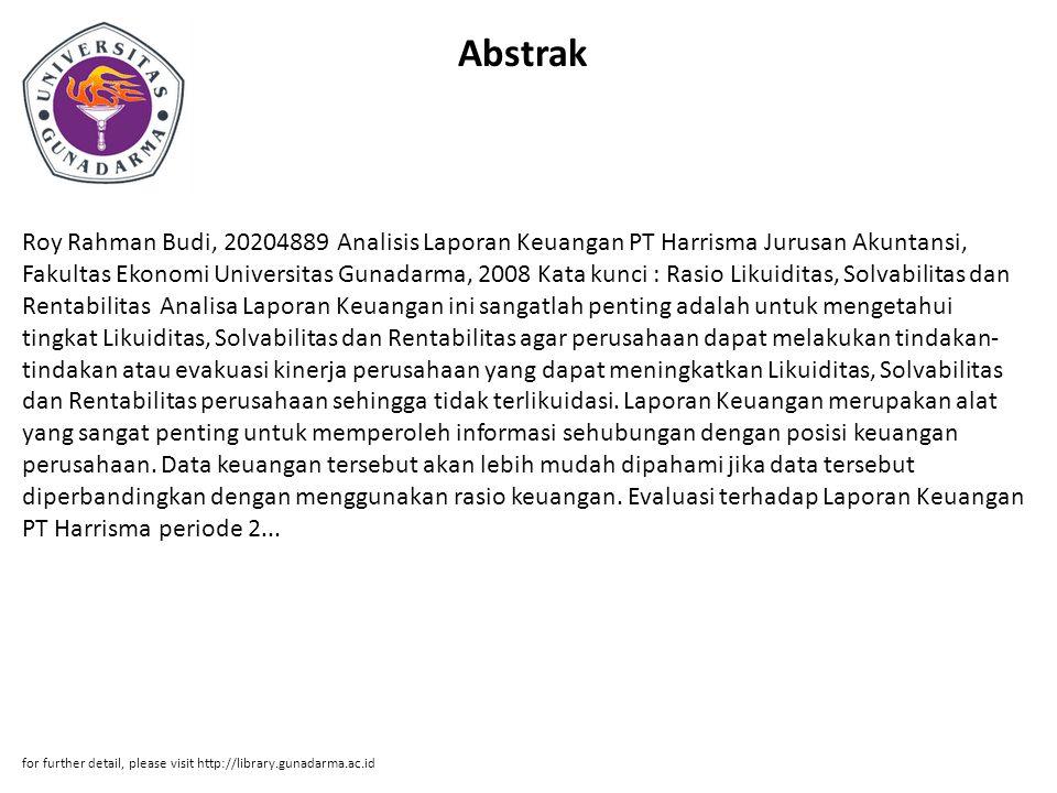 Abstrak Roy Rahman Budi, 20204889 Analisis Laporan Keuangan PT Harrisma Jurusan Akuntansi, Fakultas Ekonomi Universitas Gunadarma, 2008 Kata kunci : R