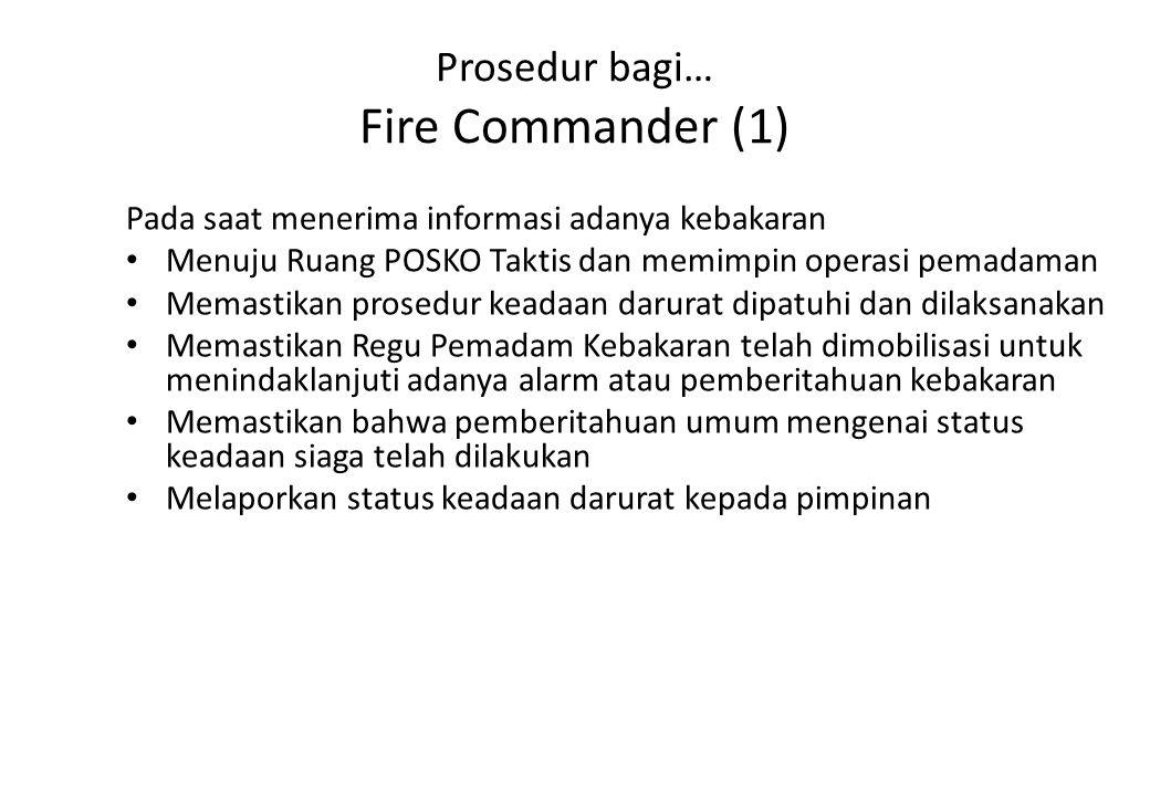 Prosedur bagi… Fire Commander (1) Pada saat menerima informasi adanya kebakaran Menuju Ruang POSKO Taktis dan memimpin operasi pemadaman Memastikan pr