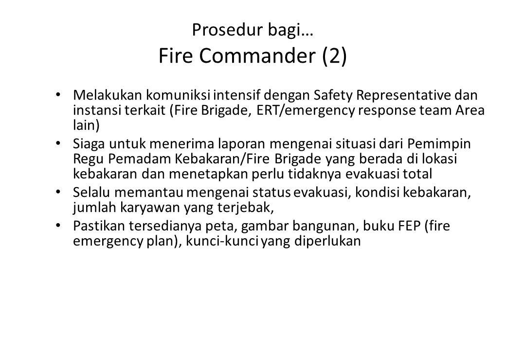 Prosedur bagi… Fire Commander (2) Melakukan komuniksi intensif dengan Safety Representative dan instansi terkait (Fire Brigade, ERT/emergency response